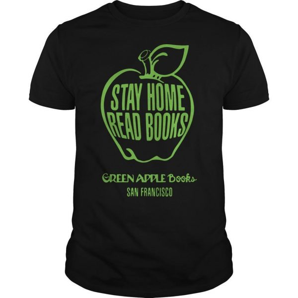 Stay Home Read Books Green Apple Books San Francisco Shirt