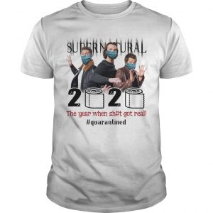 Super Natural 2020 The Year When Shit Got Real #quarantined Shirt