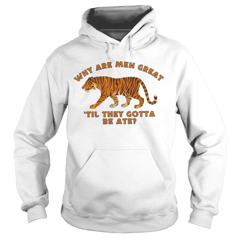 Tiger Why Are Men Great 'til They Gotta Be Ate Hoodie