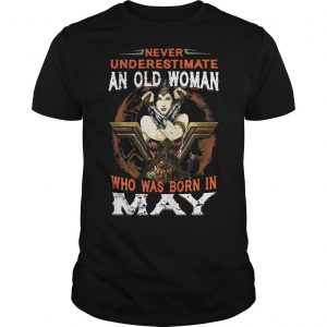 Wonder Woman Never Underestimate An Old Woman Who Was Born In May Shirt