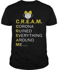 Wu Tang Cream Corona Ruined Everything Around Me Shirt