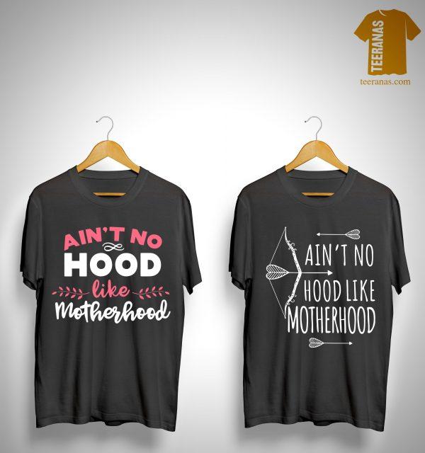 Aint No Hood Like Motherhood Shirt