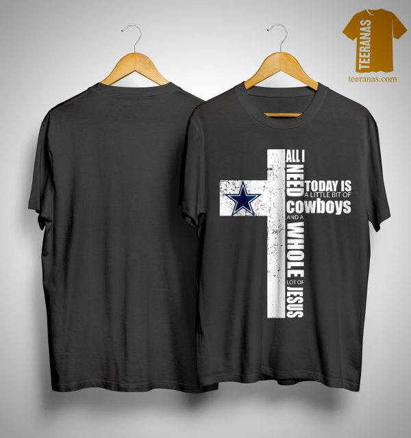 All I Need Today Is A Little Bit Of Cowboys And A Whole Lot Of Jesus Shirt