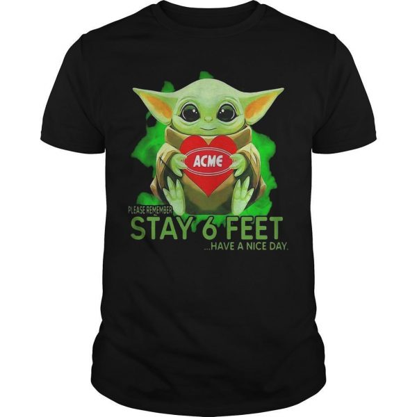 Baby Yoda Hugging Acme Please Remember Stay 6 Feet Have A Nice Day Shirt