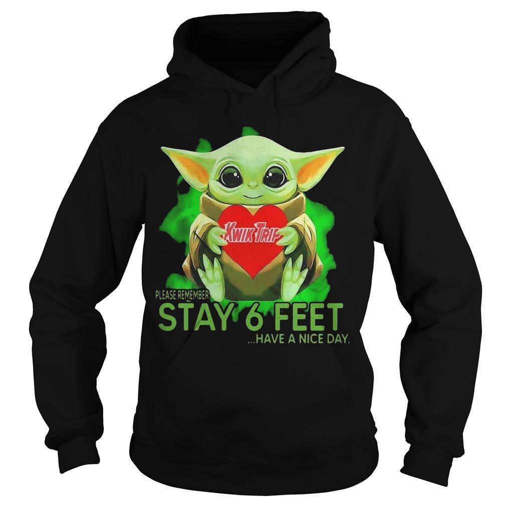 Baby Yoda Hugging Kwik Trip Please Remember Stay 6 Feet Have A Nice Day Hoodie