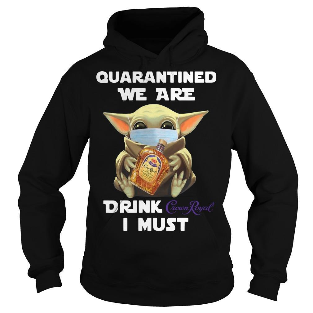 Baby Yoda Mask Quarantine We Are Drink Crown Royal I Must Hoodie