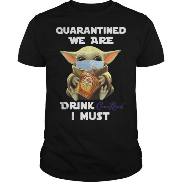 Baby Yoda Mask Quarantine We Are Drink Crown Royal I Must Shirt