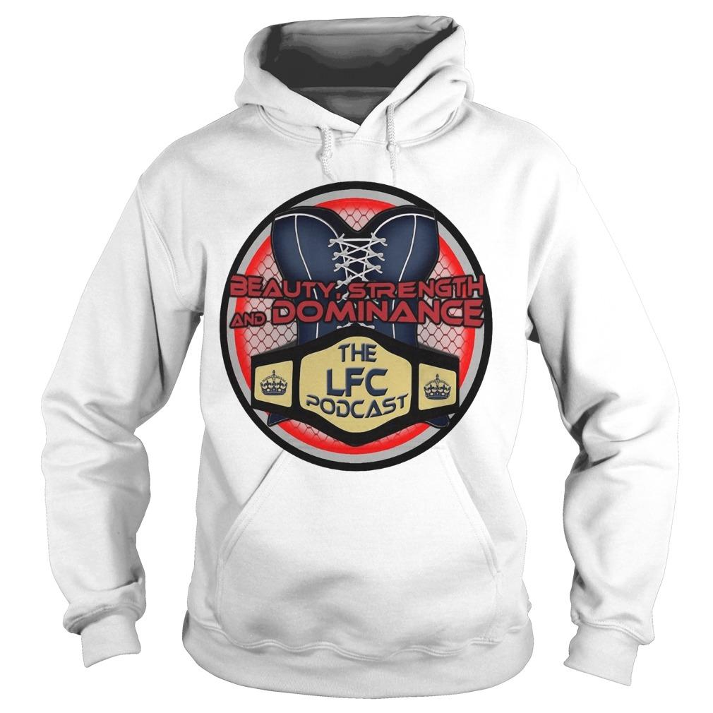 Beauty Strength And Dominance The Lfc Podcast Hoodie