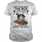 Cat I Don't Think Inside The Box I Don't Think Outside The Box Either Shirt