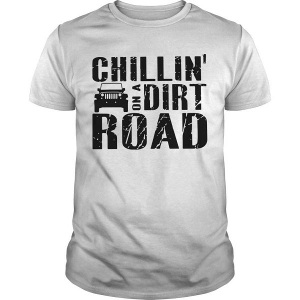 Chillin' On A Dirt Road Shirt