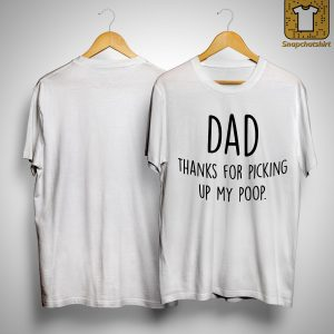 Dad Thanks For Picking Up My Poop Shirt