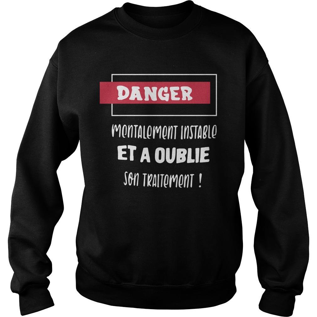Danger Mentalement Instable Et A Oublie Son Traitement Sweater