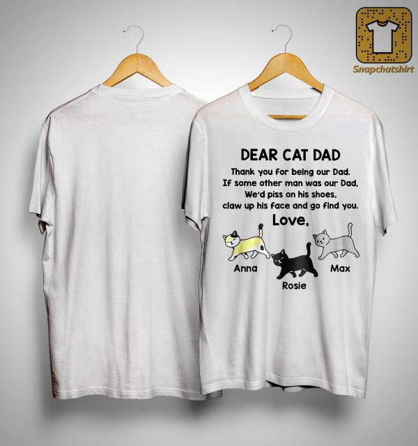 Dear Cat Dad Thank You For Being Our Love Anna Roise Max Shirt