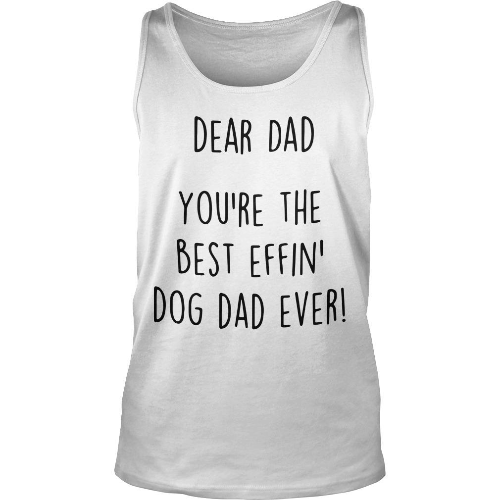 Dear Dad You're The Best Effin' Dog Dad Ever Tank Top