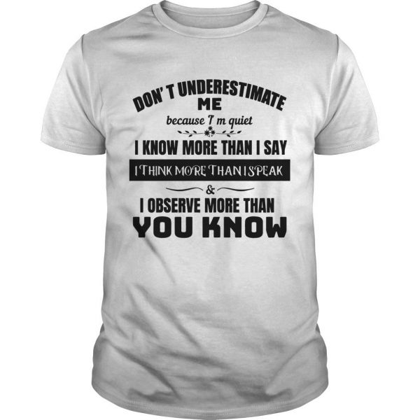 Don't Underestimate Me Because I'm Quiet I Know More Than I Say Shirt