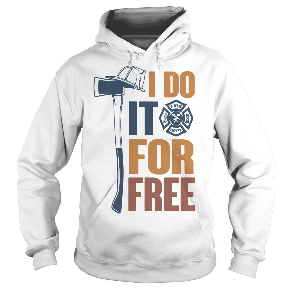 Fire Dept I Do It For Free Hoodie