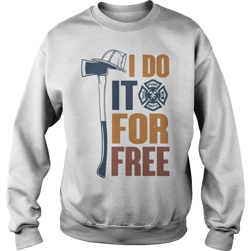 Fire Dept I Do It For Free Sweater