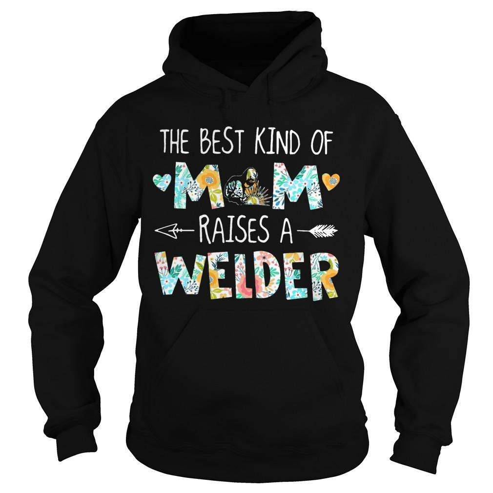 Floral The Best Kind Of Mom Raises A Welder Hoodie