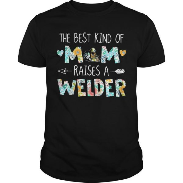 Floral The Best Kind Of Mom Raises A Welder Shirt