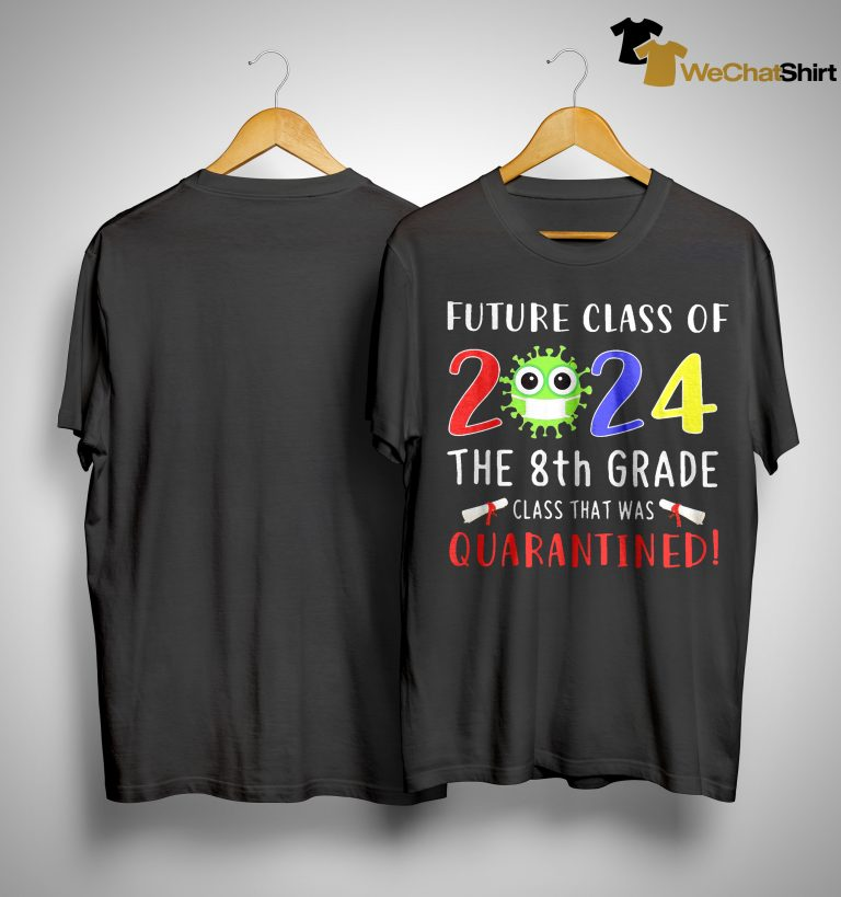 Future Class Of 2024 The 8th Grade Class That Was Quarantined Shirt