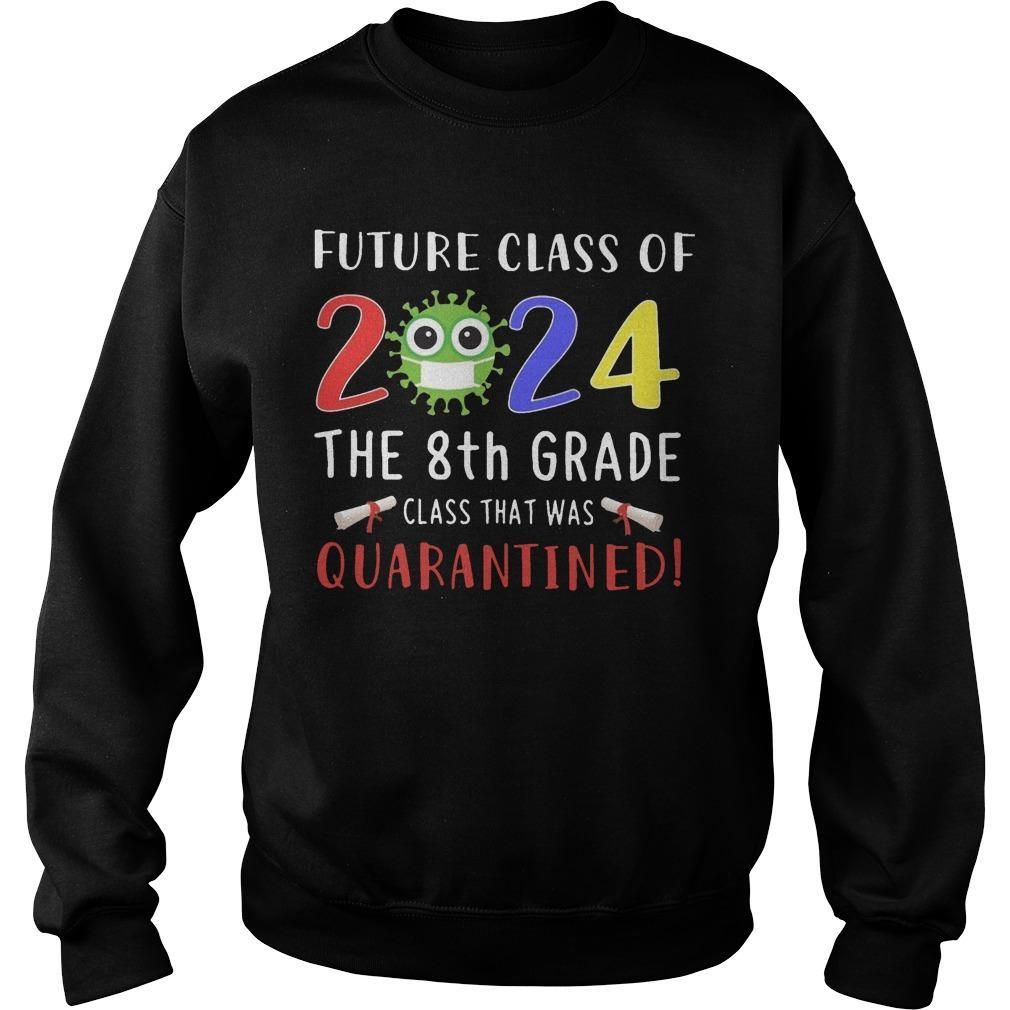 Future Class Of 2024 The 8th Grade Class That Was Quarantined Sweater
