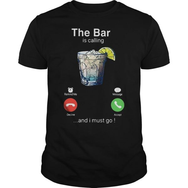 Gin The Bar Is Calling And I Must Go Shirt