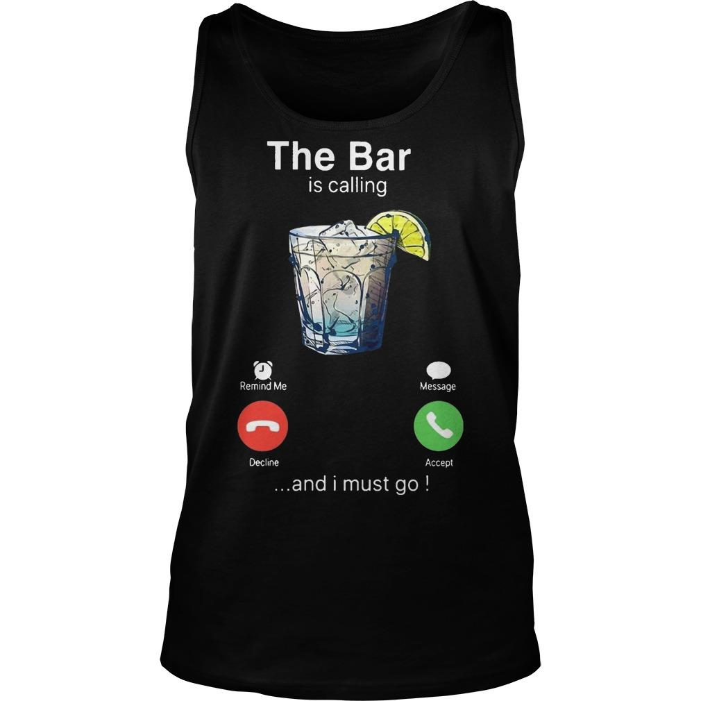 Gin The Bar Is Calling And I Must Go Tank Top
