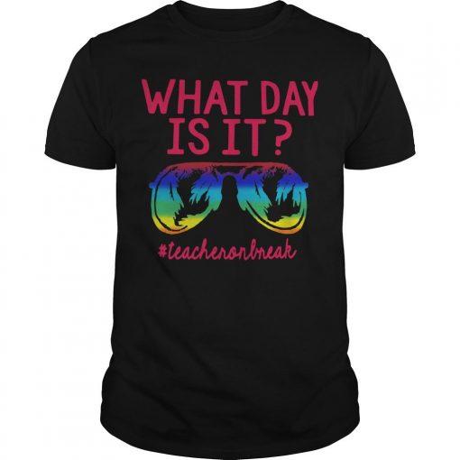 Glasses What Day Is It Teacher On Break Shirt