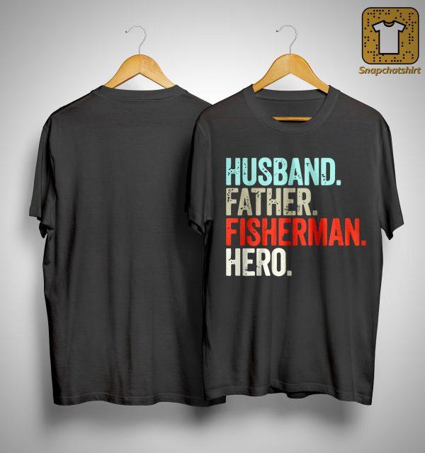 Husband Father Fisherman Hero Shirt