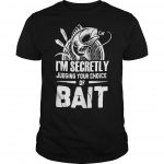 I'm Secretly Judging Your Choice Of Bait Shirt