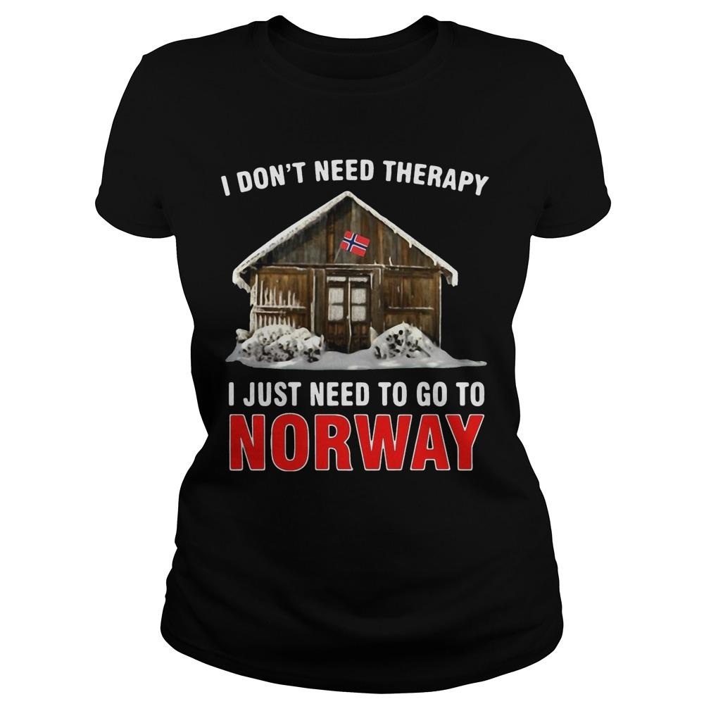 I Don't Need Therapy I Just Need To Go To Norway Longsleeve