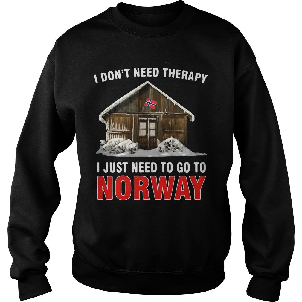 I Don't Need Therapy I Just Need To Go To Norway Sweater