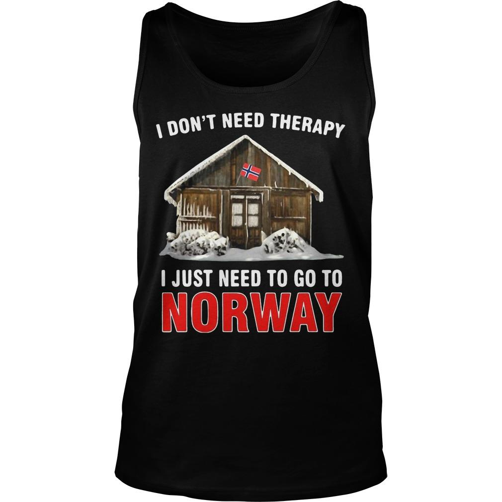 I Don't Need Therapy I Just Need To Go To Norway Tank Top