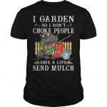 I Garden So I Don't Choke People Save A Life Send Much Mulch Shirt