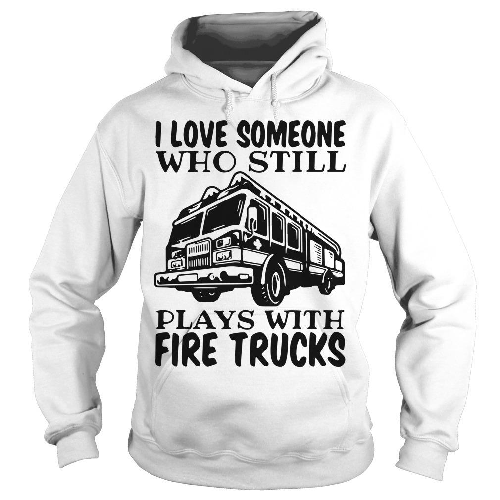 I Love Someone Who Still Plays With Fire Trucks Hoodie