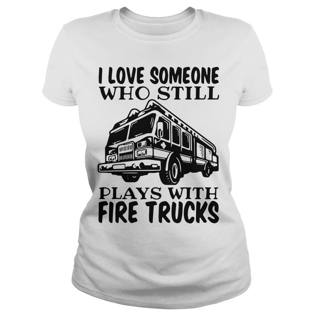 I Love Someone Who Still Plays With Fire Trucks Longsleeve