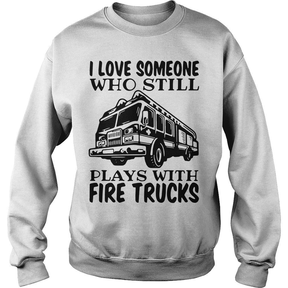 I Love Someone Who Still Plays With Fire Trucks Sweater
