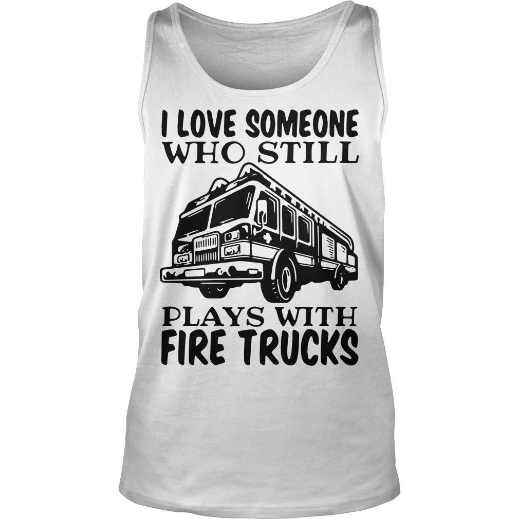 I Love Someone Who Still Plays With Fire Trucks Tank Top