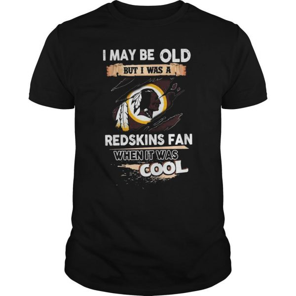 I May Be Old But I Was A Redskins Fan When It Was Cool Shirt