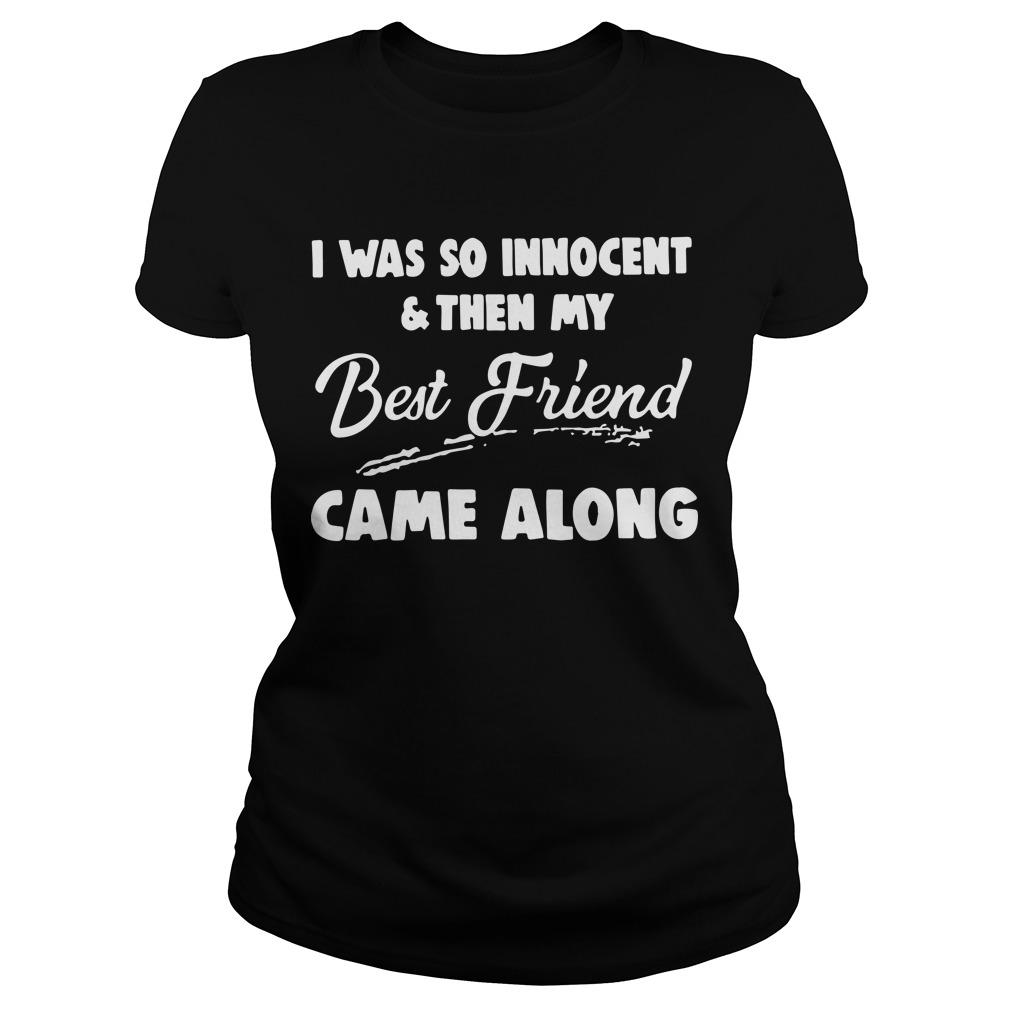I Was So Innocent And Then My Best Friend Came Along Longsleeve