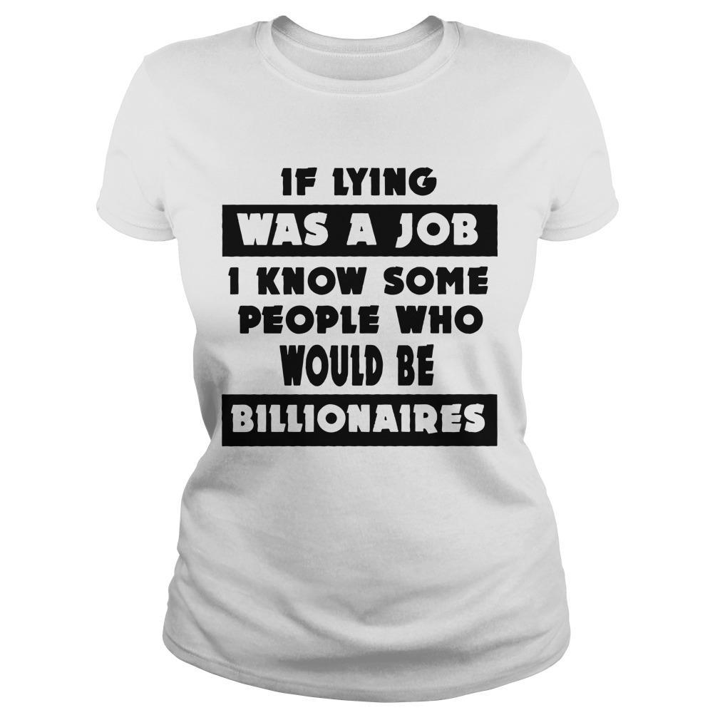 If Lying Was A Job I Know Some People Who Would Be Billionaires Longsleeve