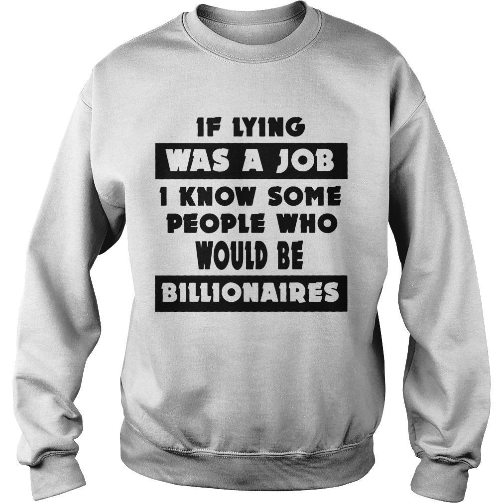 If Lying Was A Job I Know Some People Who Would Be Billionaires Sweater