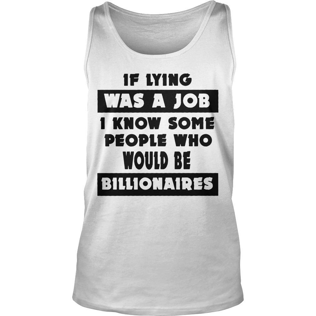 If Lying Was A Job I Know Some People Who Would Be Billionaires Tank Top