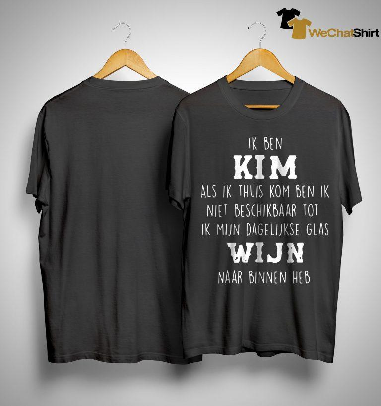 Ik Ben Kim Als Ik Thuis Kom Ben Ik Niet Beschikbaar Tot Wijn Naar Binnen Heb Shirt