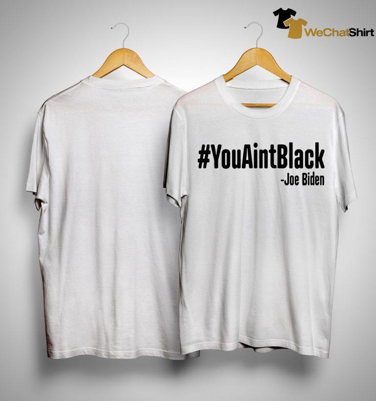 Joe Biden You Aint Black Shirt