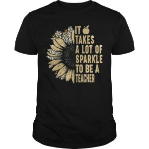 Leopard Sunflower It Takes A Lot Of Sparkle To Be A Teacher Shirt