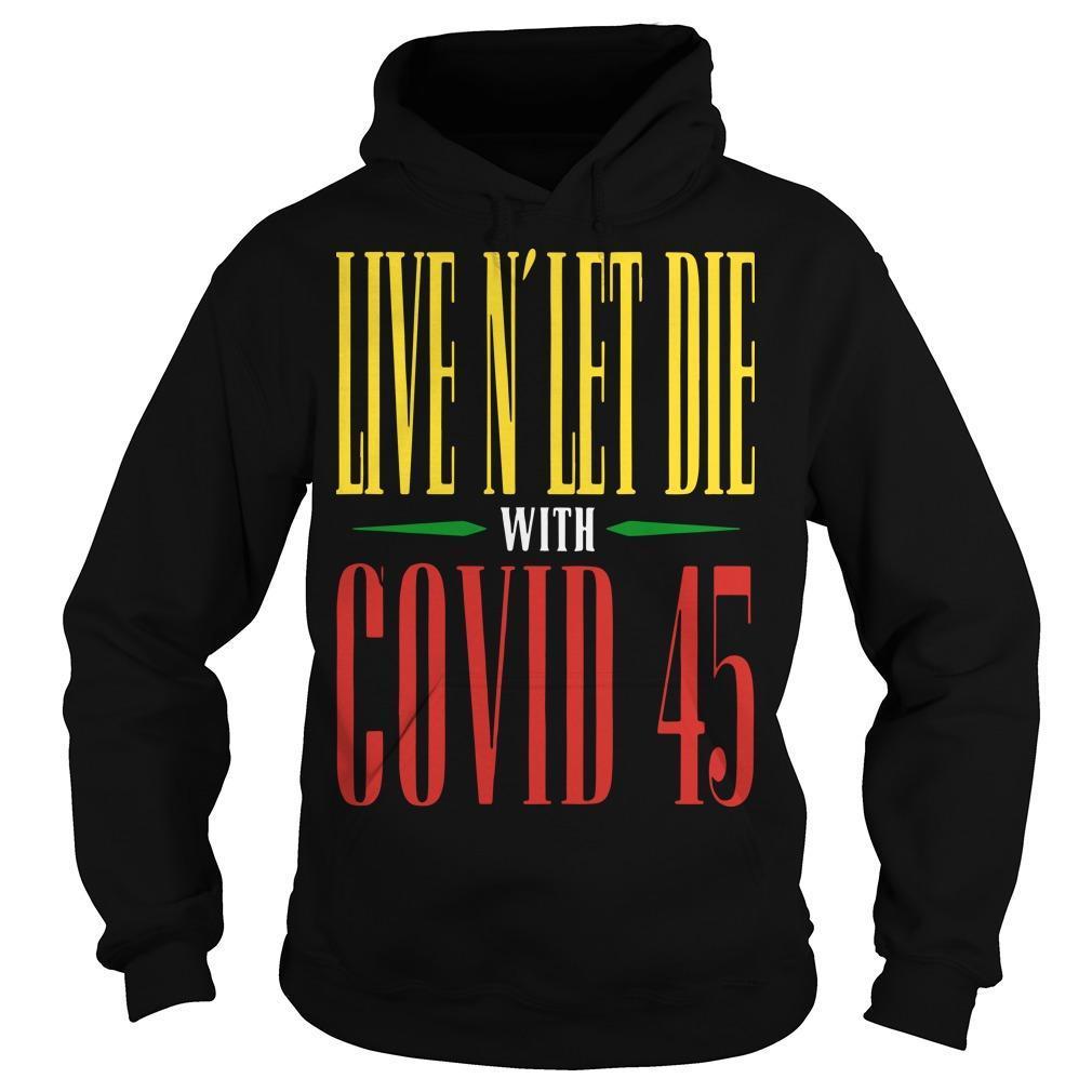 Live N' Let Die With Covid 45 Guns N Roses T Hoodie