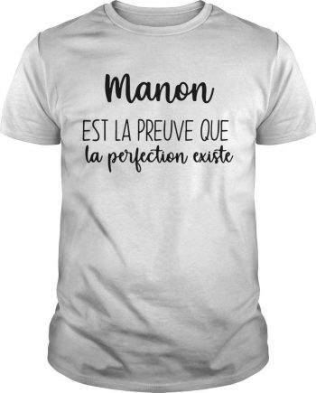 Manon Est La Preuve Que La Perfection Existe Shirt