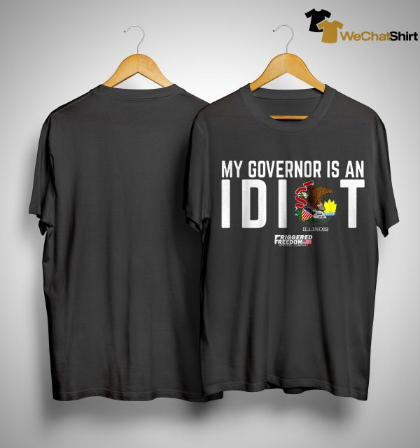 My Governor Is An Idiot Illinois Shirt