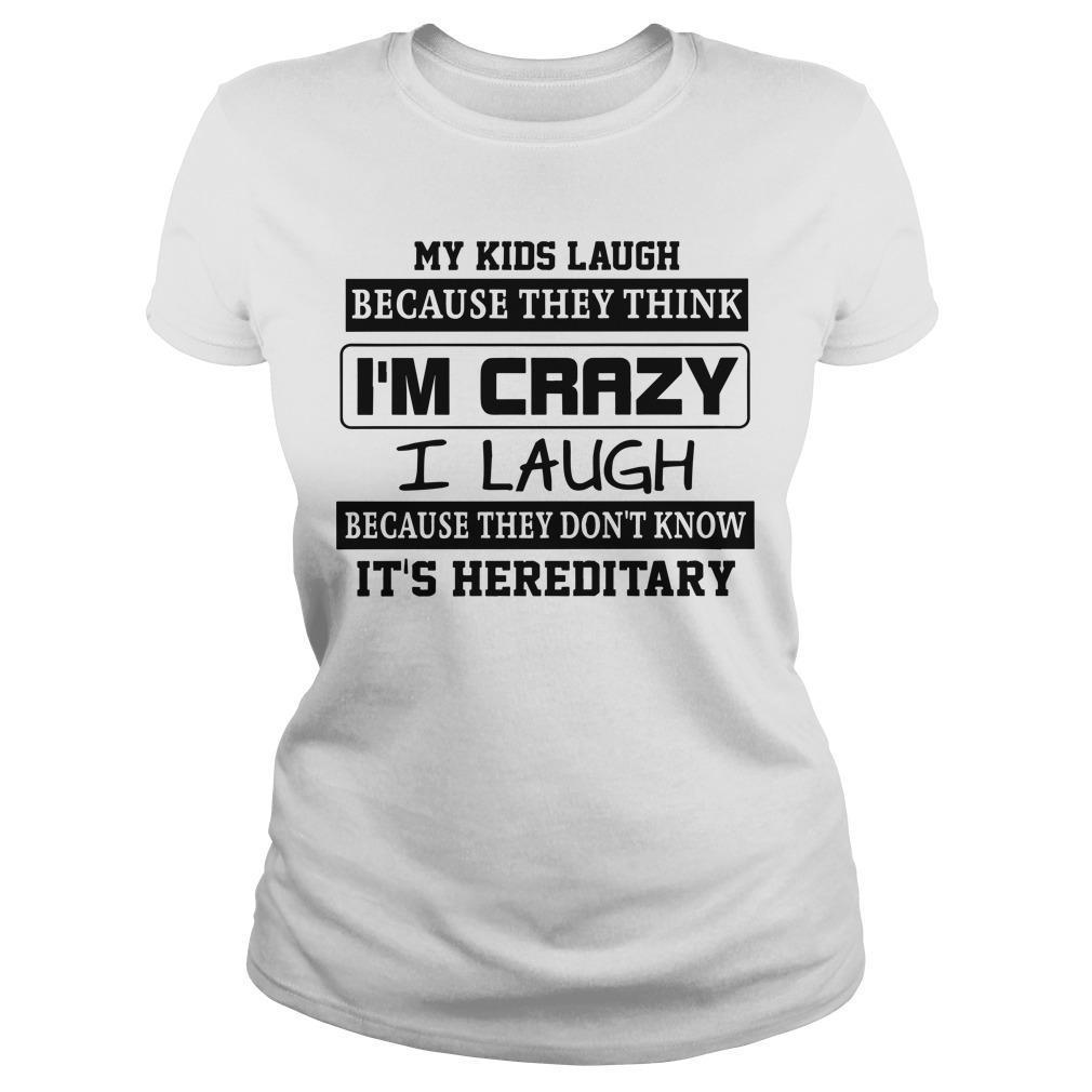 My Kids Laugh Because They Think I'm Crazy I Laugh Because It's Hereditary Longsleeve